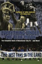 Everything Under the Blue Moon: The Complete Book of Manchester City FC - and ,