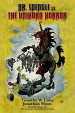 Dr. Spengle vs. the Unihorn Horror and Other Tales by Timothy W. Long (2015,...