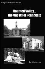 Haunted Valley... the Ghosts of Penn State : Ghost Stories and Haunted Tales...