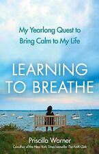Learning to Breathe: My Yearlong Quest to Bring Calm to My Life-ExLibrary