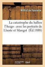 La Catastrophe du Ballon L'Arago : Avec les Portraits de Lhoste et Mangot by...