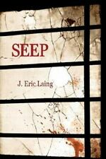 Seep by J. Eric Laing (2012, Paperback)