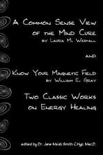 A Common Sense View of the Mind Cure and Know Your Magnetic Field : Two...