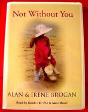 Alan & Irene Brogan Not Without You 7-Tape UNABR.Audio Gordon Griffin/Anne Dover
