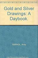 Gold and Silver Drawings: A Daybook. Andy Warhol