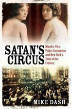Satan's Circus: Murder, Vice, Police Corruption and New York's Trial of the Cent