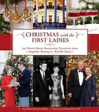 Christmas with the First Ladies: The White House Decorating Tradition from Jacqu