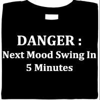 Danger: Next Mood Swing - 5 Minutes Shirt, funny shirt, sarcastic, Sm - 5X
