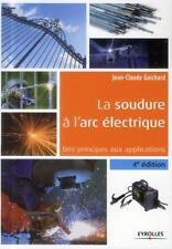 la soudure à l'arc électrique   des principes aux applications (4e édition)