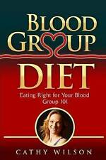 NEW Blood Group Diet: Eating Right for Your Blood Group 101 by Cathy Wilson