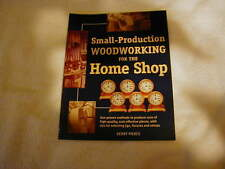 Small Production Woodworking for the Home Shop by Kerry Pierce
