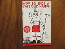 NOEL W. BEYLE  Signed Book(HOW TO SPOT A CAPE COD NATIVE -1984 1st Edit Softback