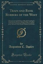 Train and Bank Robbers of the West: A Romantic But Faithful Story of Bloodshed a