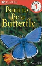 DK Readers Level 1: Born to Be a Butterfly by Karen Wallace (Beginning to Read)