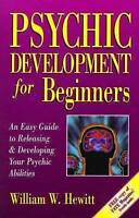PSYCHIC DEVELOPMENT FOR BEGINNERS: An Easy Guide to Releasing and Developing You