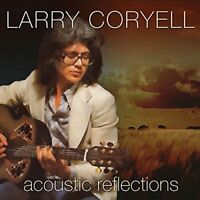 Larry Coryell - Acoustic Reflections (2015)  CD  NEW/SEALED  SPEEDYPOST