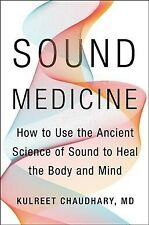 Sound Medicine : How to Use the Ancient Science of Sound to Heal the Body and...