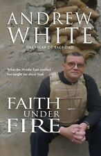 Faith Under Fire: What the Middle East Conflict Has Taught me About God,Andrew