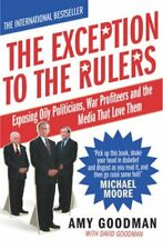 The Exception To The Rulers: Exposing Oily Politicians, War Profiteers and the,
