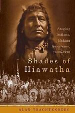 Shades of Hiawatha: Staging Indians, Making Americans, 1880-1930 Trachtenberg,