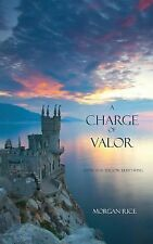A Charge of Valor Bk. 6 by Morgan Rice (2013, Paperback)