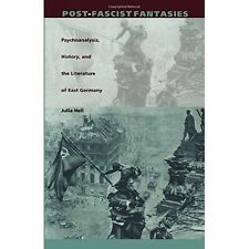 Post-Fascist Fantasies: Psychoanalysis, History, and the Literature of East Ger