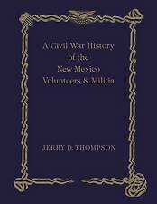 NEW A Civil War History of the New Mexico Volunteers and Militia