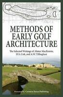 Methods of Early Golf Architecture: The Selected Writings of Alister MacKenzi...