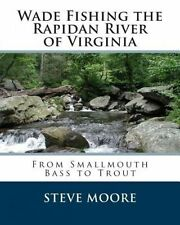 USED (LN) Wade Fishing the Rapidan River of Virginia: From Smallmouth Bass to Tr