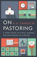 On Pastoring: A Short Guide to Living, Leading, and Ministering as a Pastor - Ch