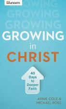 Growing in Christ: 40 Days to a Deeper Faith: By Cole, Arnie, Ross, Michael