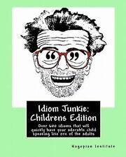 Idiom Junkie: Childrens Edition: By Hagopian Institute