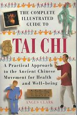 The Complete Illustrated Guide to Tai Chi : A Practical Approach to the Ancient