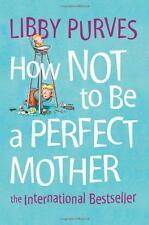 Come non essere una madre perfetta: il bestseller internazionale da Libby Purves | P