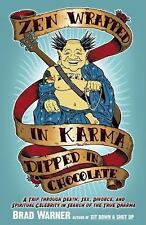 Zen Wrapped in Karma Dipped in Chocolate : A Trip Through Death, Sex, Divorce, …