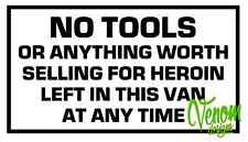 FUNNY JOKE NO TOOLS LEFT IN THIS VEHICLE OVERNIGHT VAN CAR STICKER GRAPHIC x1