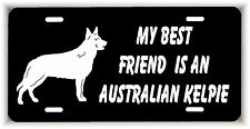 My best friend is an Australian Kelpie Dog car metal aluminum license plate tag