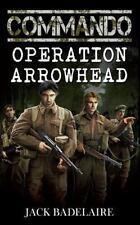 COMMANDO: Operation Arrowhead: By Badelaire, Jack