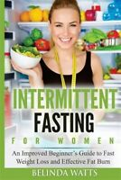 Intermittent Fasting for Women : An Improved Beginner's Guide to Fast Weight ...