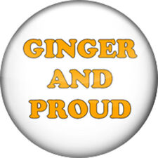 Ginger And Proud - Funny Novelty Pin Badge/Fridge Magnet. Varied Sizes