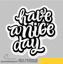 Have A Nice Day Vinyl Sticker Decal Window Car Van Bike 2901