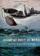 Jusqu'au Bout Du Monde HISTOIRES DES GRANDES TRAVERSEES..PIONNIERS EXPLORATEURS