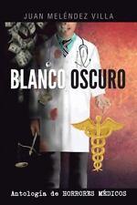 Blanco Oscuro : Antolog�a de Horrores M�Dicos by Juan Mel�Ndez Villa (2013,...
