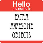 Extra Awesome Objects