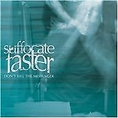 SUFFOCATE FASTER - DON'T KILL THE MESSENGER  - NEW CD