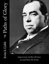 Paths of Glory: Impressions of War Written at and Near the Front by Irvin S. Cob