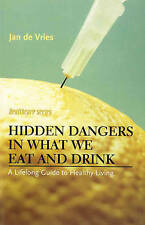 Hidden Dangers in What We Eat and Drink: A Lifelong Guide to Healthy Living (Jan