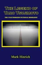 The Legend of Taro Tsujimoto: The Unauthorized, Fictional Biography (Paperback o