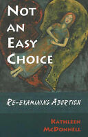Not an Easy Choice: Re-examining Abortion - New Book Kathleen McDonnell