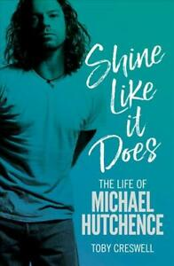 SHINE LIKE IT DOES Toby Creswell MICHAEL HUTCHENCE INXS